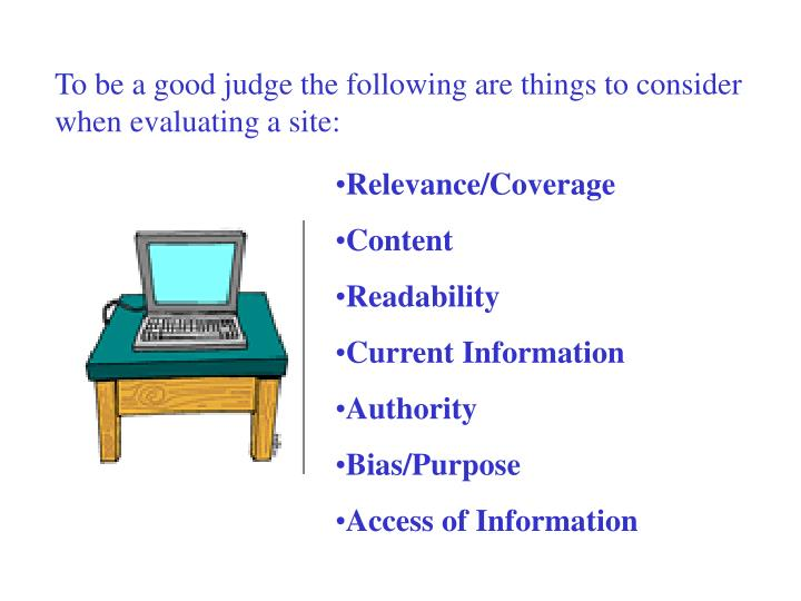 To be a good judge the following are things to consider when evaluating a site: