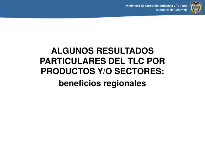 ALGUNOS RESULTADOS PARTICULARES DEL TLC POR PRODUCTOS Y/O SECTORES: