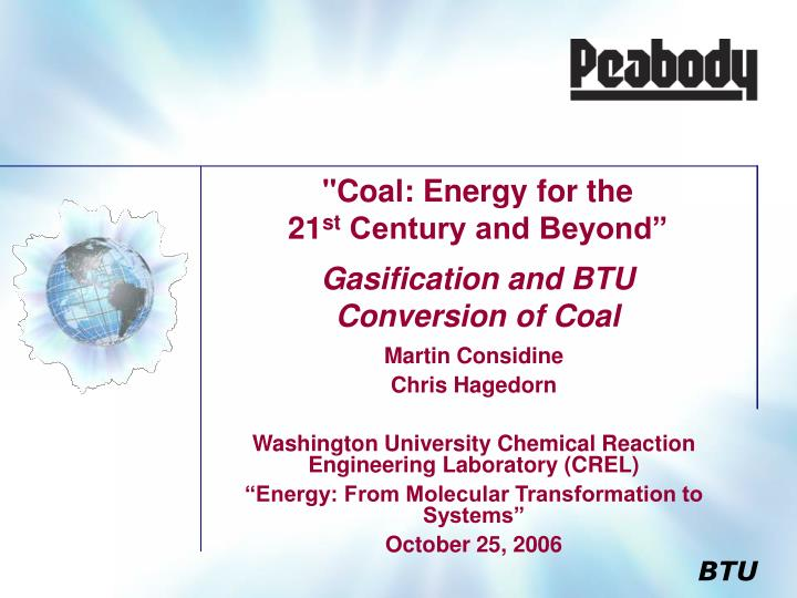 Coal energy for the 21 st century and beyond gasification and btu conversion of coal