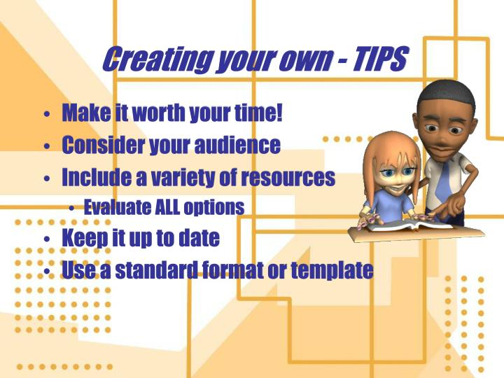 Creating your own - TIPS