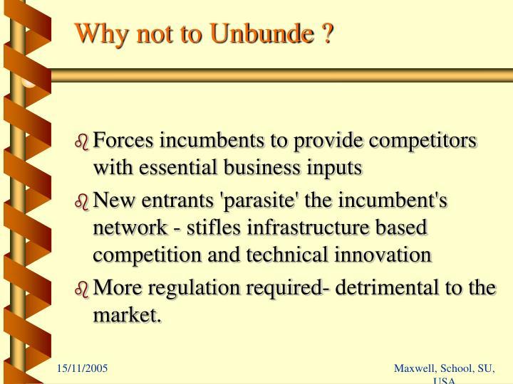 Why not to Unbunde ?