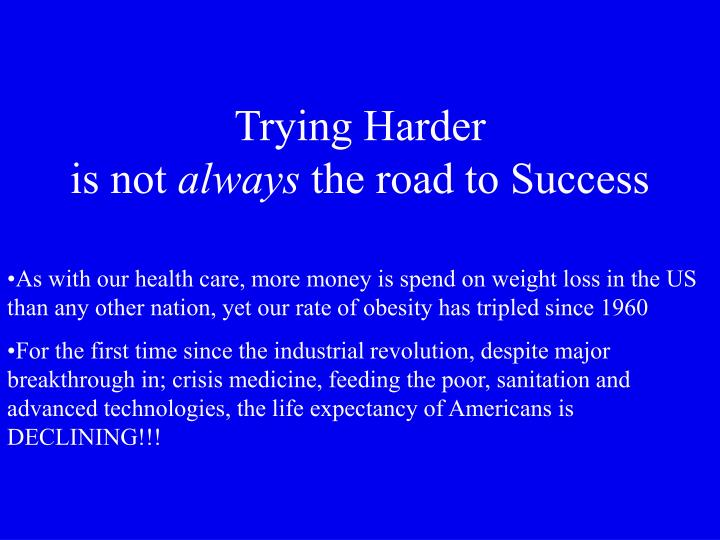 Trying harder is not always the road to success