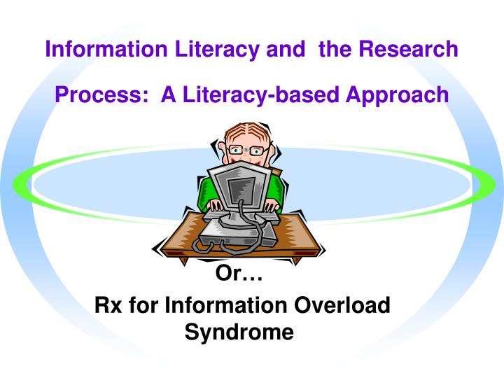 Information Literacy and  the Research Process:  A Literacy-based Approach