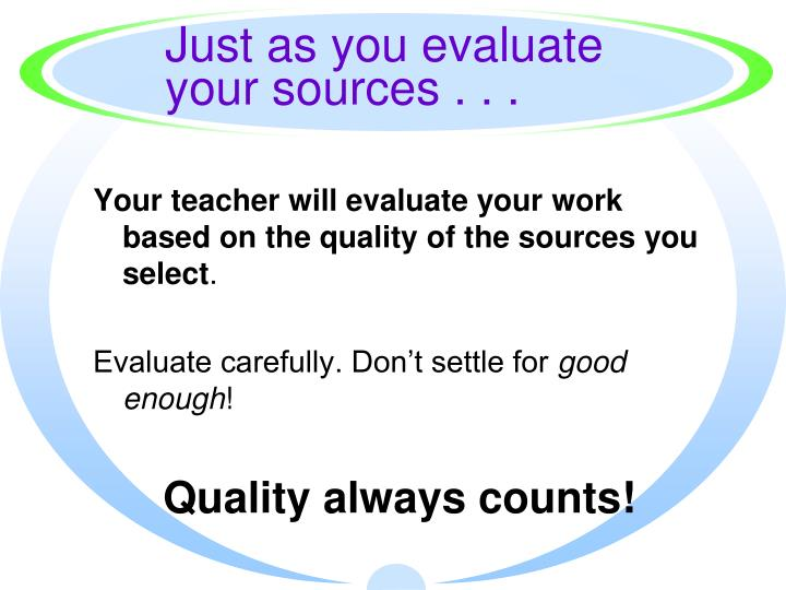 Just as you evaluate