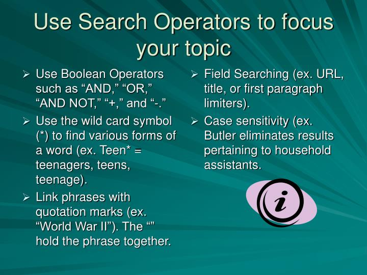 """Use Boolean Operators such as """"AND,"""" """"OR,"""" """"AND NOT,"""" """"+,"""" and """"-."""""""