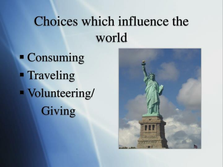 Choices which influence the world