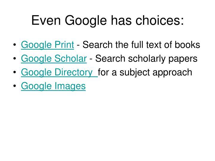 Even Google has choices: