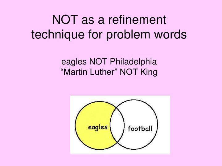 NOT as a refinement technique for problem words