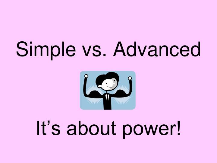Simple vs. Advanced
