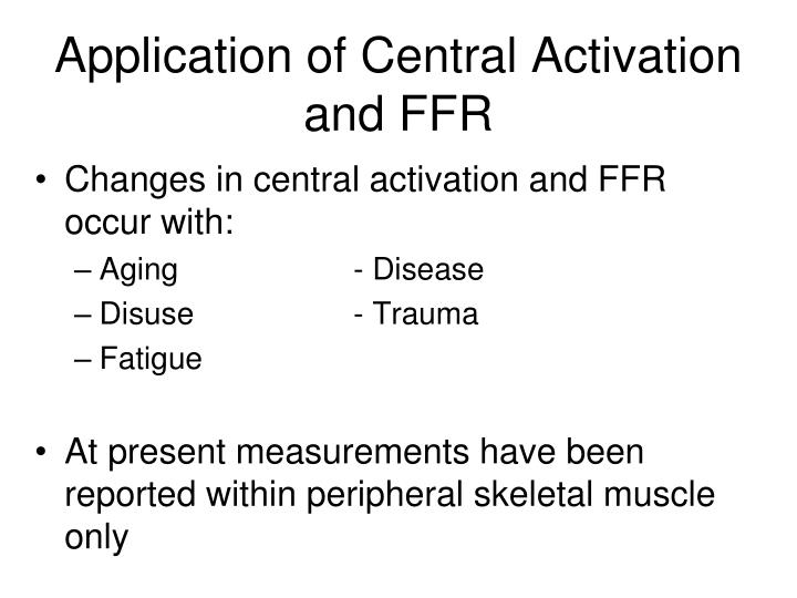 Application of Central Activation and FFR