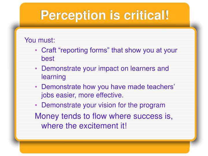 Perception is critical!