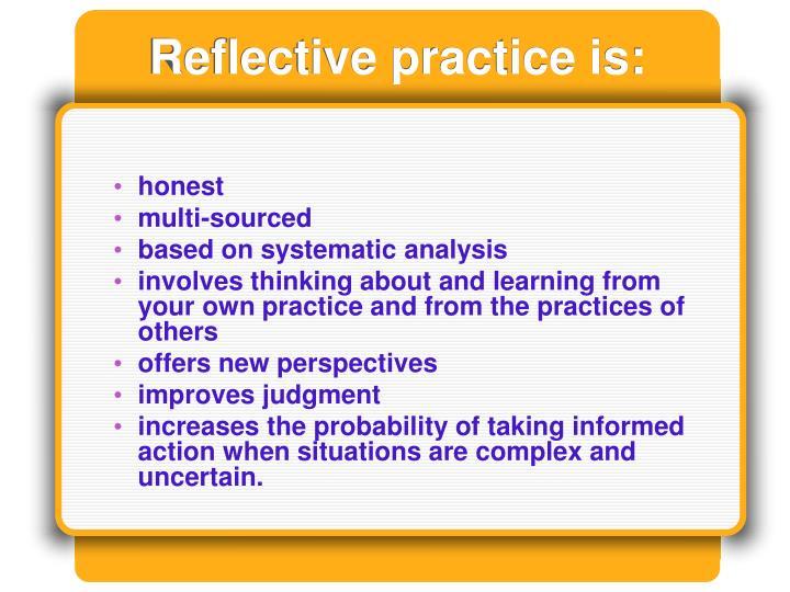 Reflective practice is: