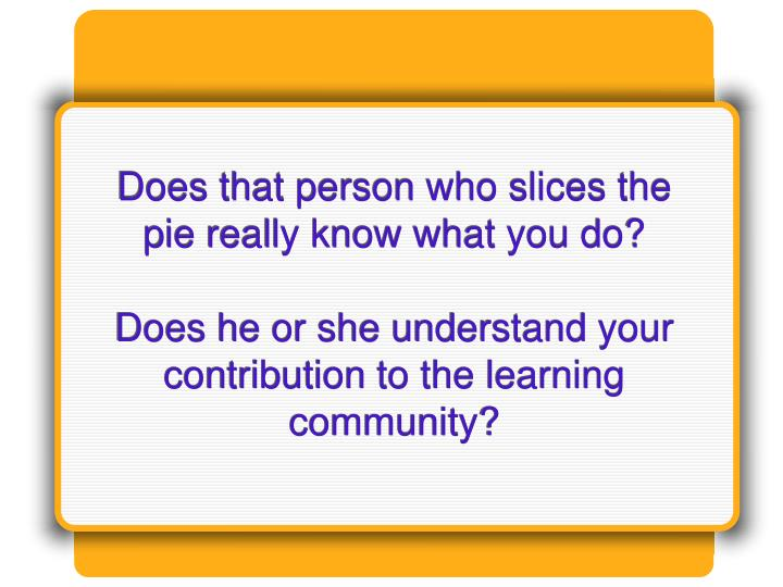 Does that person who slices the pie really know what you do?