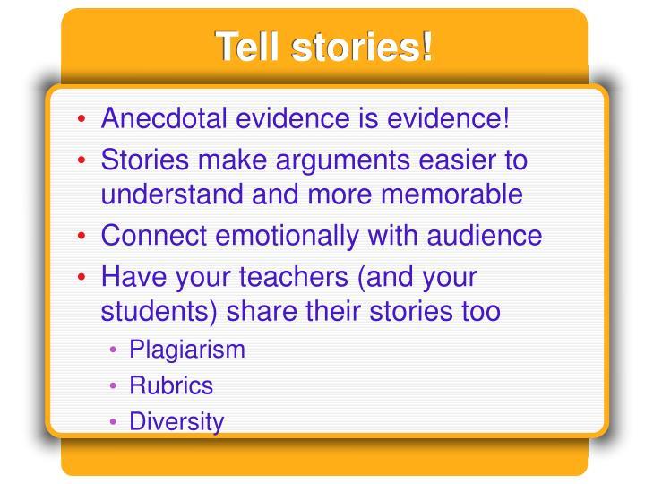 Tell stories!