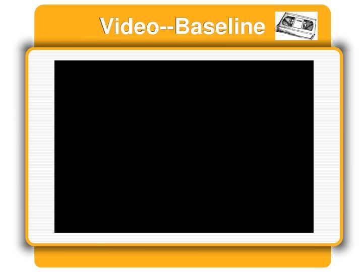Video--Baseline