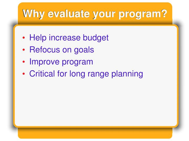 Why evaluate your program?