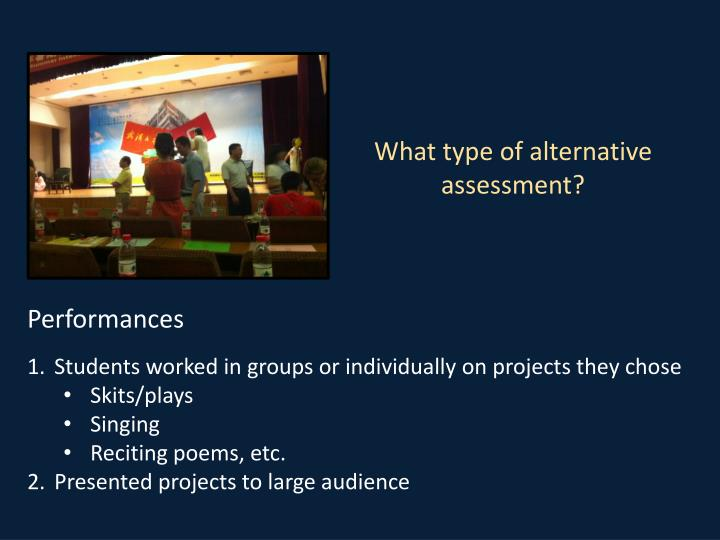 What type of alternative assessment?