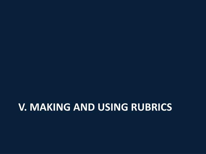 V. Making and using rubrics