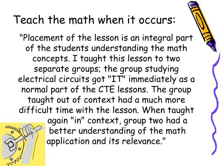 Teach the math when it occurs: