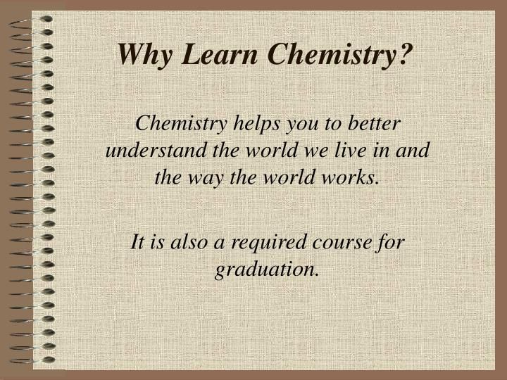 Why learn chemistry1
