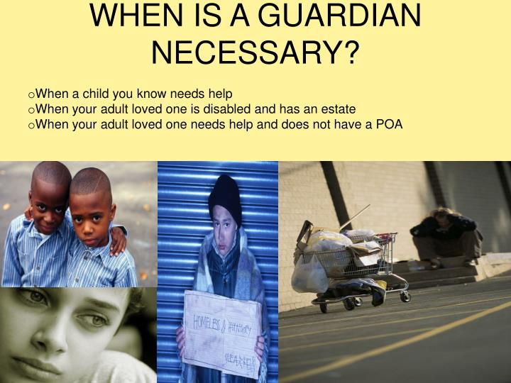 WHEN IS A GUARDIAN  NECESSARY?