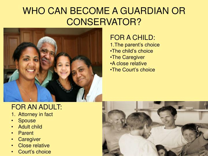 WHO CAN BECOME A GUARDIAN OR CONSERVATOR?