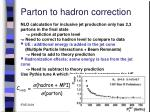 parton to hadron correction