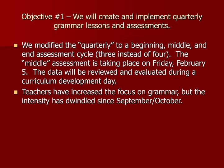 Objective 1 we will create and implement quarterly grammar lessons and assessments
