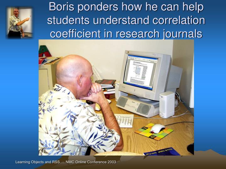 Boris ponders how he can help students understand correlation coefficient in research journals