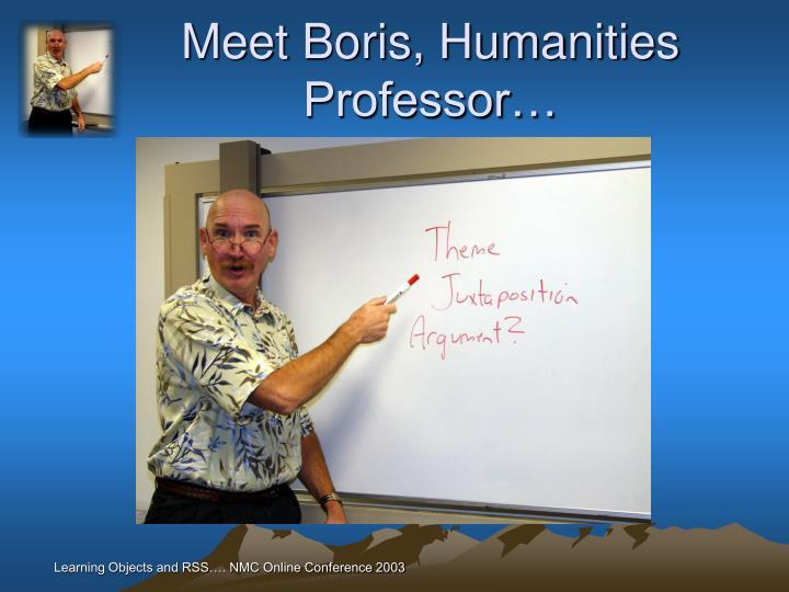 Meet Boris, Humanities Professor…