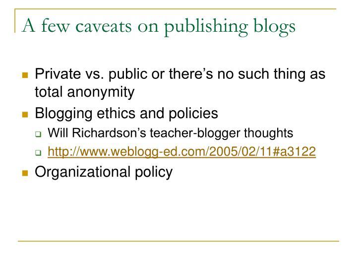 A few caveats on publishing blogs