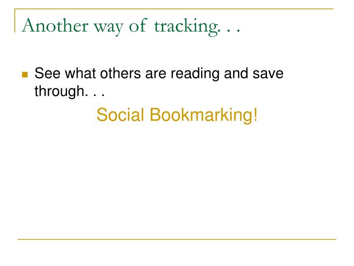 Another way of tracking. . .