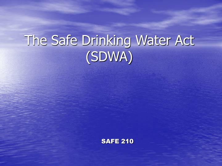 The Safe Drinking Water Act (SDWA)