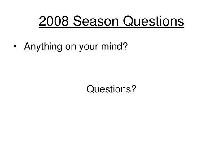 2008 Season Questions