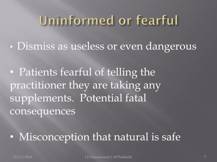 Uninformed or fearful