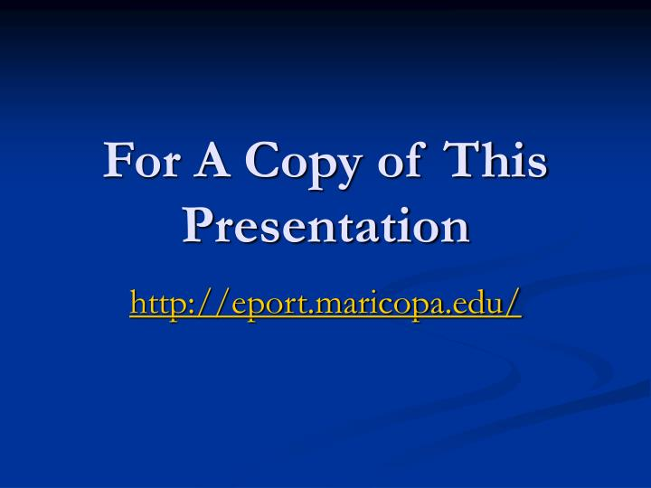 For A Copy of This Presentation