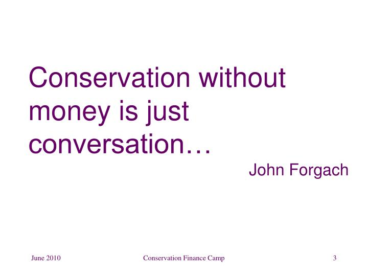 Conservation without money is just conversation…