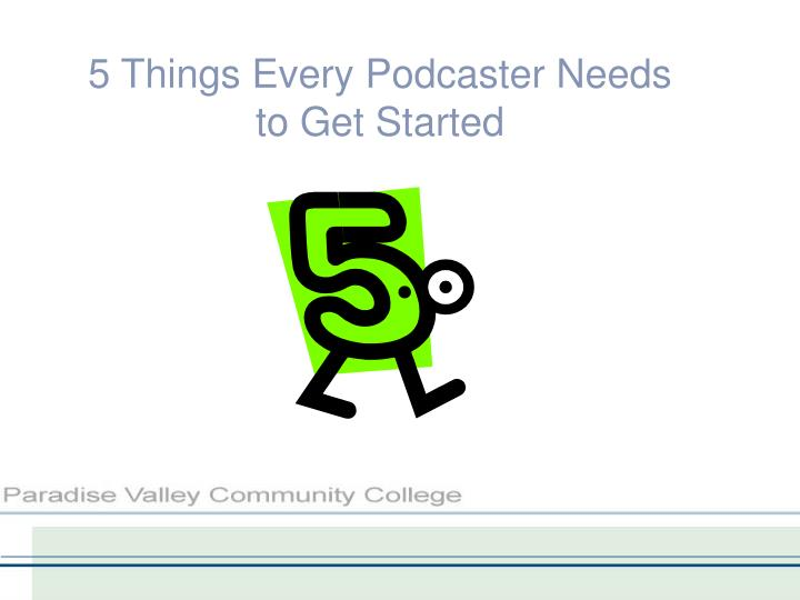 5 Things Every Podcaster Needs to Get Started