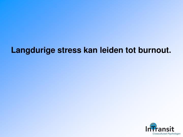 Langdurige stress kan leiden tot burnout.