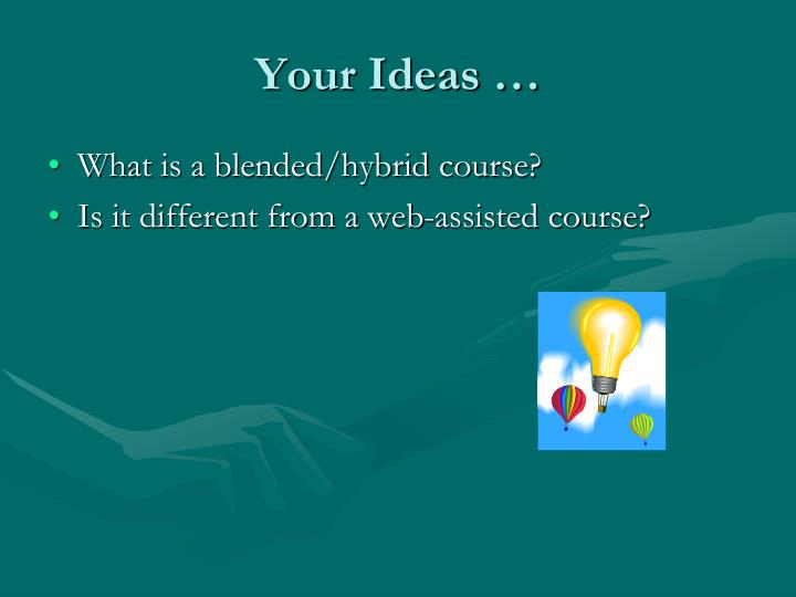Your Ideas …