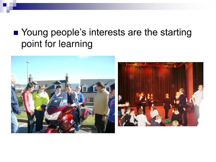 Young people's interests are the starting point for learning