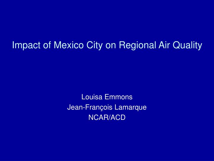 Impact of mexico city on regional air quality
