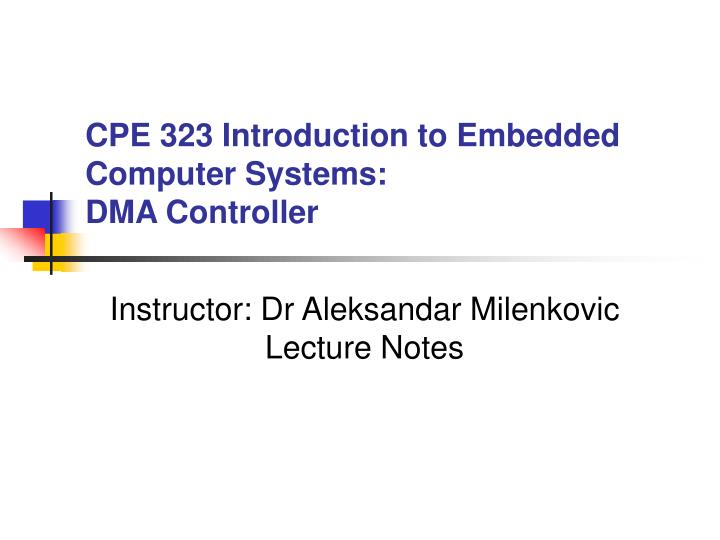 Cpe 323 introduction to embedded computer systems dma controller