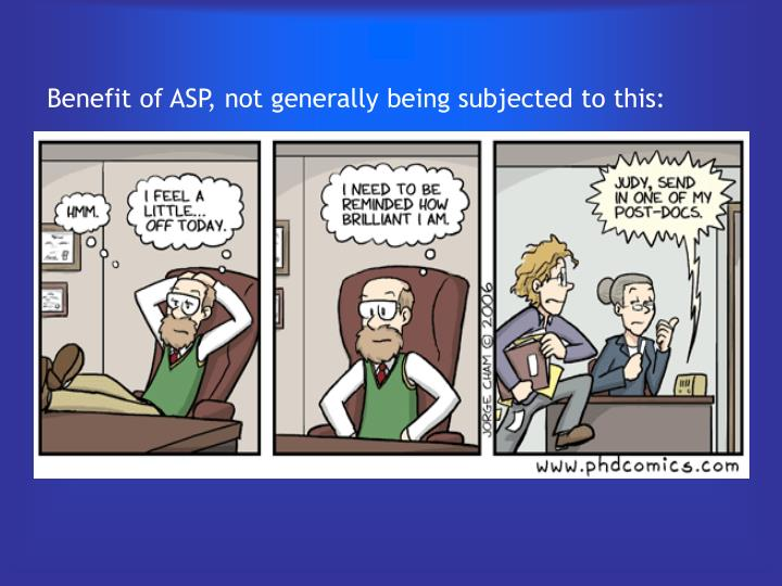 Benefit of ASP, not generally being subjected to this: