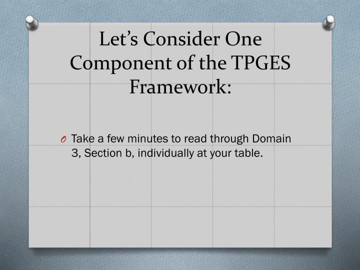 Let's Consider One Component of the TPGES Framework: