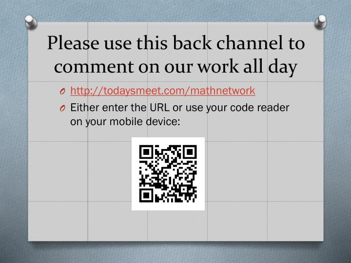 Please use this back channel to comment on our work all day