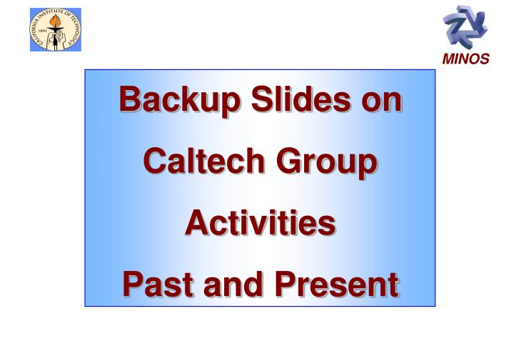 Backup Slides on Caltech Group Activities