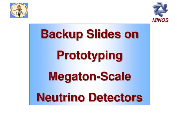 Backup Slides on Prototyping Megaton-Scale