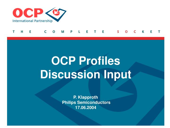 Ocp profiles discussion input p klapproth philips semiconductors 17 06 2004