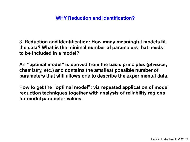 WHY Reduction and Identification?